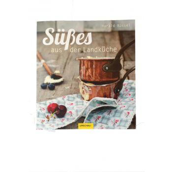 """""""Süßes aus der Landküche"""" - Kochbuch von Sternekoch Harald Rüssel"""